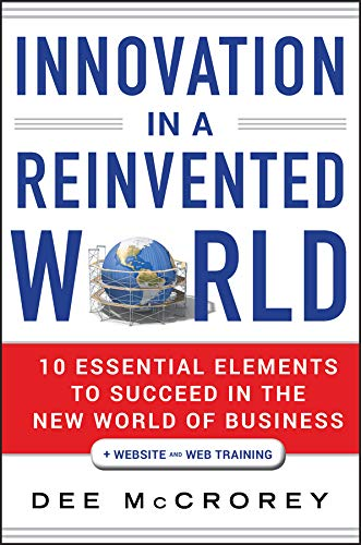 Innovation in a Reinvented World, + Website: 10 Essential Elements to Succeed in the New World of ...