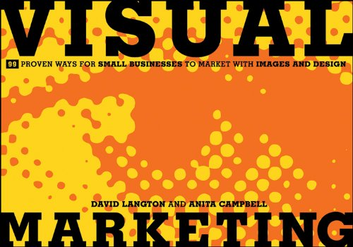 9781118035672: Visual Marketing: 99 Proven Ways for Small Businesses to Market with Images and Design