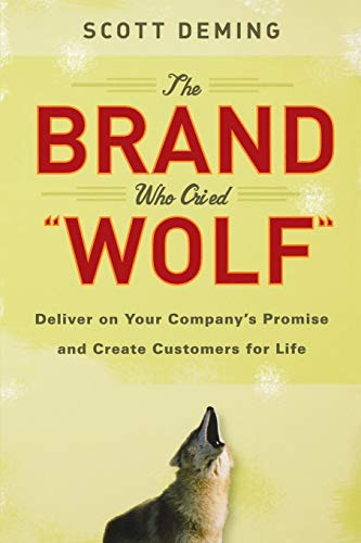 9781118036761: The Brand Who Cried Wolf: Deliver on Your Company's Promise and Create Customers for Life