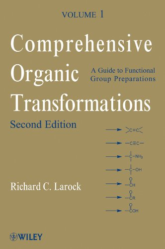 Comprehensive Organic Transformations: A Guide to Functional Group Preparations (Hardback): Richard...