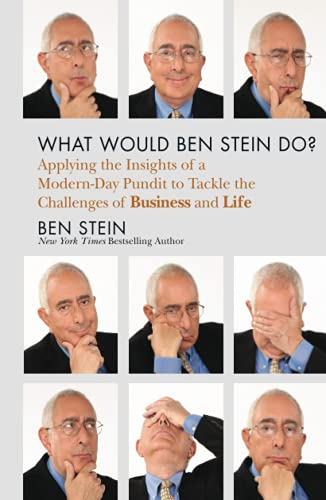 9781118038178: What Would Ben Stein Do: Applying the Wisdom of a Modern-Day Prophet to Tackle the Challenges of Business and Life