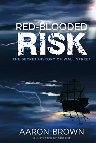 Red-Blooded Risk: The Secret History of Wall Street: Brown, Aaron