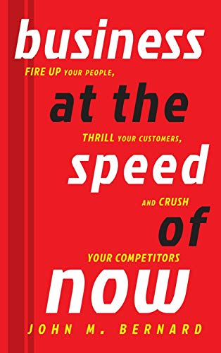 9781118054017: Business at the Speed of Now: Fire Up Your People, Thrill Your Customers, and Crush Your Competitors