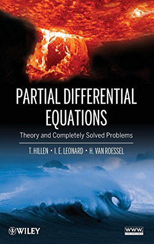 Partial Differential Equations: Theory and Completely Solved: Hillen, Thomas, Leonard,