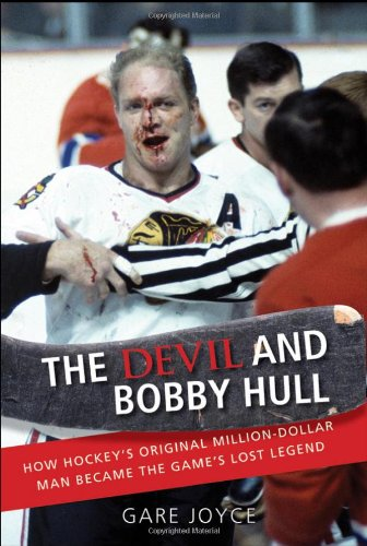 9781118065730: The Devil and Bobby Hull: How Hockey's Original Million-Dollar Man Became the Game's Lost Legend