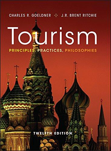 Tourism: Principles, Practices, Philosophies: Charles R. Goeldner