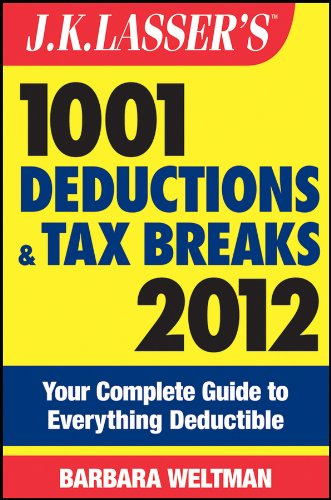 J.K. Lasser's 1001 Deductions and Tax Breaks 2012: Your Complete Guide to Everything Deductible (111807257X) by Barbara Weltman
