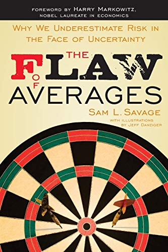 9781118073759: The Flaw of Averages: Why We Underestimate Risk in the Face of Uncertainty