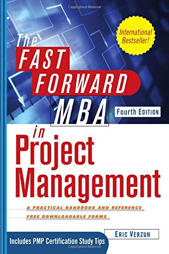 The Fast Forward MBA in Project Management: Verzuh, Eric