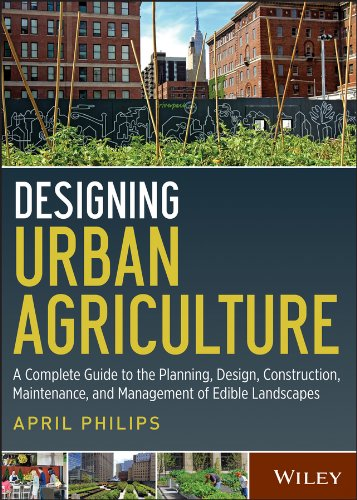 Designing Urban Agriculture: A Complete Guide to: Philips, April