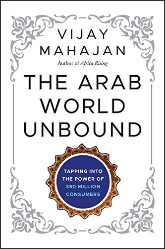 9781118074510: The Arab World Unbound: Tapping into the Power of 350 Million Consumers