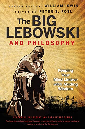 9781118074565: The Big Lebowski and Philosophy: Keeping Your Mind Limber with Abiding Wisdom (The Blackwell Philosophy and Pop Culture Series)
