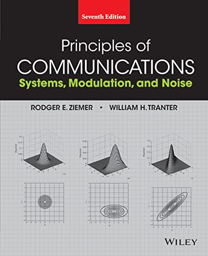 PRINCIPLES OF COMMUNICATIONS: SYSTEMS MODULATION & NOISE 7/E: ZIEMER