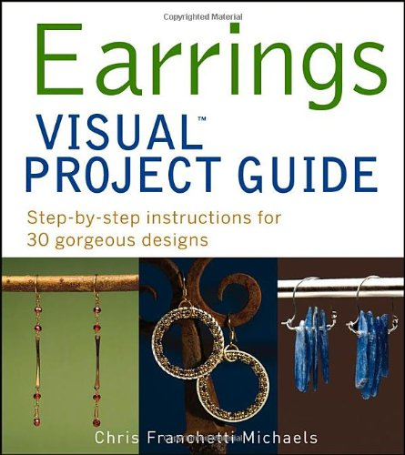9781118083444: Earrings VISUAL Project Guide: Step-by-step instructions for 30 gorgeous designs
