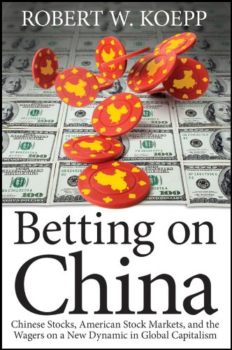 9781118087145: Betting on China: Chinese Stocks, American Stock Markets, and the Wagers on a New Dynamic in Global Capitalism