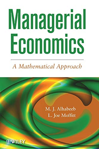 Managerial Economics: A Mathematical Approach: M. J. Alhabeeb