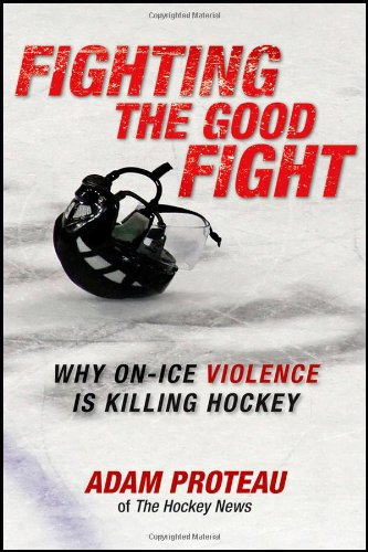 9781118092224: Fighting the Good Fight: Why On-Ice Violence Is Killing Hockey