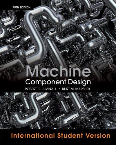 Machine Component Design (Paperback): Robert C. Juvinall, Kurt M. Marshek