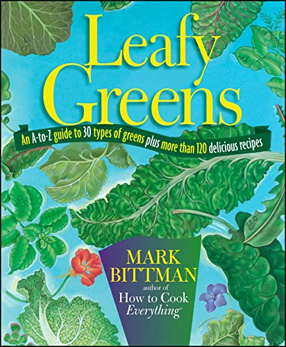 Leafy Greens: An A-to-Z Guide to 30 Types of Greens Plus More than 120 Delicious Recipes (1118093879) by Mark Bittman