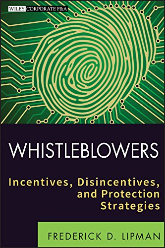 Whistleblowers: Incentives, Disincentives, and Protection Strategies: Frederick D. Lipman