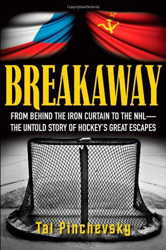 9781118095003: Breakaway: From Behind the Iron Curtain to the NHL--The Untold Story of Hockey's Great Escapes