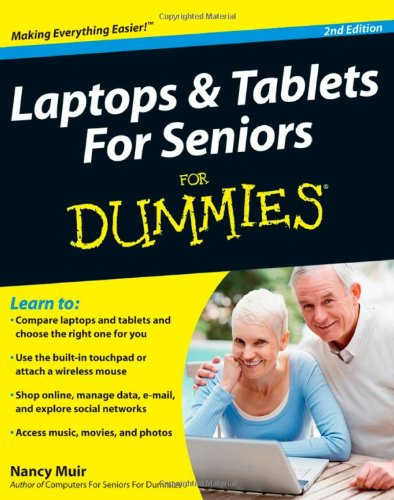 Laptops and Tablets For Seniors For Dummies 9781118095966 Easy-to-understand advice for seniors who want to get started using their laptops and tablets Laptop and tablet popularity is on the ris