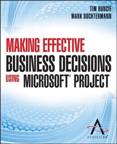 Making Effective Business Decisions Using Microsoft Project: Dochtermann, Doc, Runcie, Tim, ...