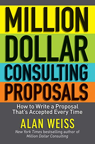 Million Dollar Consulting Proposals: How to Write: Alan Weiss