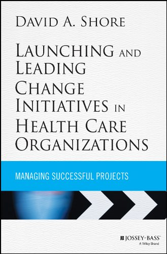 9781118099148: Launching and Leading Change Initiatives in Health Care Organizations: Managing Successful Projects (Jossey-Bass Public Health)