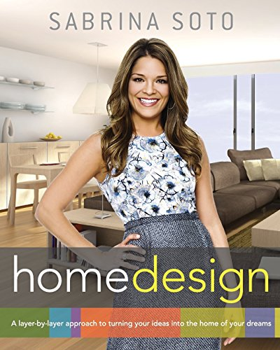 9781118100783: Sabrina Soto Home Design: A Layer-by-Layer Approach to Turning Your Ideas into the Home of Your Dreams