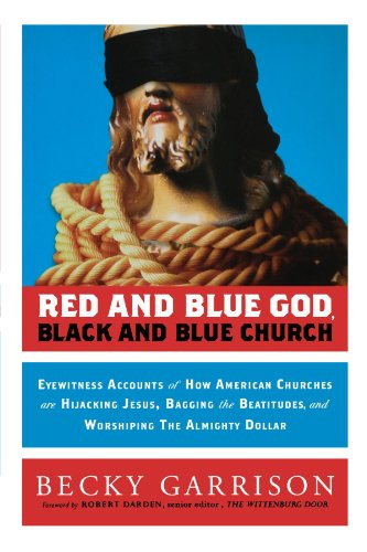 9781118104118: Red and Blue God, Black and Blue Church: Eyewitness Accounts of How American Churches are Hijacking Jesus, Bagging the Beatitudes, and Worshipping the Almighty Dollar