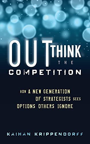 9781118105085: Outthink the Competition: How a New Generation of Strategists Sees Options Others Ignore