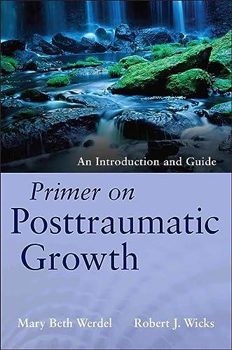 Primer on Posttraumatic Growth: Werdel, Mary Beth