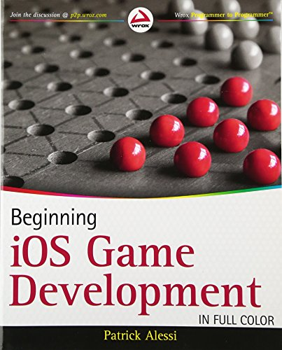 Beginning iOS Game Development: Alessi, Patrick