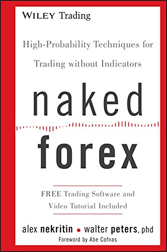Naked Forex: High-probability Techniques for Trading Without Indicators (Hardback): Alex Nekritin, ...