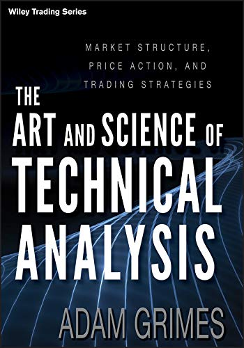 9781118115121: The Art and Science of Technical Analysis: Market Structure, Price Action, and Trading Strategies (Wiley Trading)