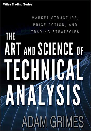 The Art & Science of Technical Analysis: Market Structure, Price Action & Trading Strategies Format: Hardcover