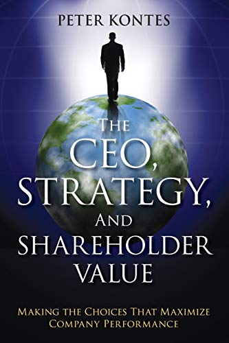 9781118119037: The CEO, Strategy, and Shareholder Value: Making the Choices That Maximize Company Performance