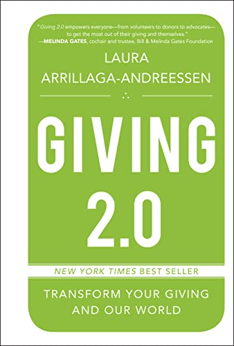 Giving 2.0: Transform Your Giving and Our: Laura Arrillaga-Andreessen