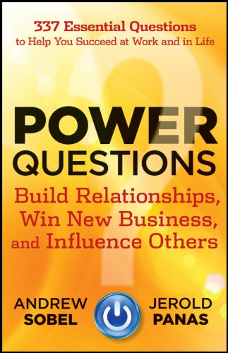 9781118119631: Power Questions: Build Relationships, Win New Business, and Influence Others