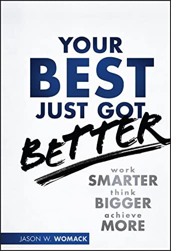 9781118121986: Your Best Just Got Better: Work Smarter, Think Bigger, Make More
