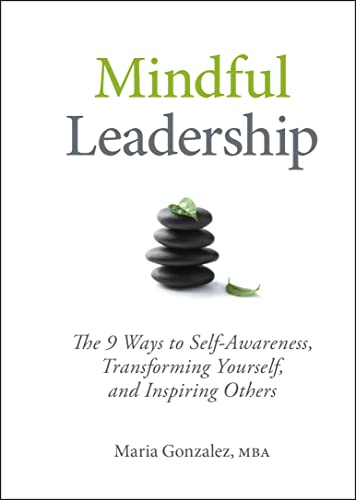9781118127117: Mindful Leadership: The 9 Ways to Self-Awareness, Transforming Yourself, and Inspiring Others