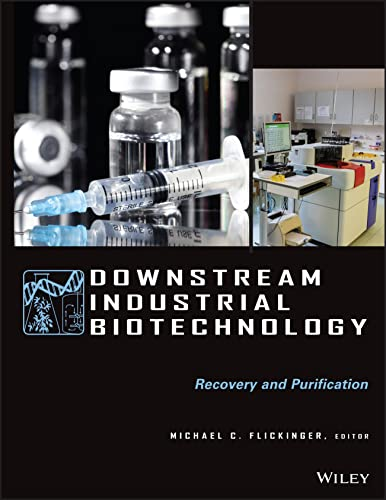 Downstream Industrial Biotechnology: Recovery and Purification Format: Michael C. Flickinger