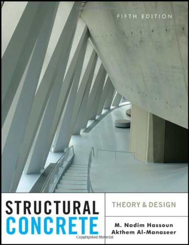 Structural Concrete : Theory and Design: M. Nadim Hassoun;