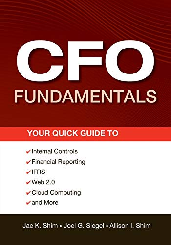 9781118132494: CFO Fundamentals: Your Quick Guide to Internal Controls, Financial Reporting, IFRS, Web 2.0, Cloud Computing, and More