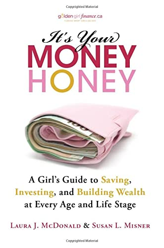 9781118133286: It's Your Money, Honey: A Girl's Guide to Saving, Investing, and Building Wealth at Every Age and Life Stage