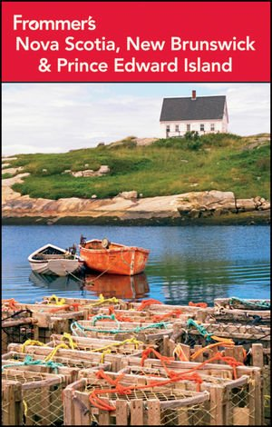 9781118133484: Frommer's Nova Scotia, New Brunswick and Prince Edward Island (Frommer's Complete Guides)