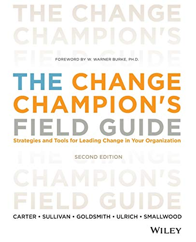 9781118136263: The Change Champion's Field Guide: Strategies and Tools for Leading Change in Your Organization, Second Edition