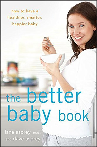 9781118137130: The Better Baby Book: How to Have a Healthier, Smarter, Happier Baby