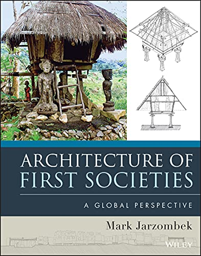 Architecture of First Societies: A Global Perspective: Jarzombek, Mark M.